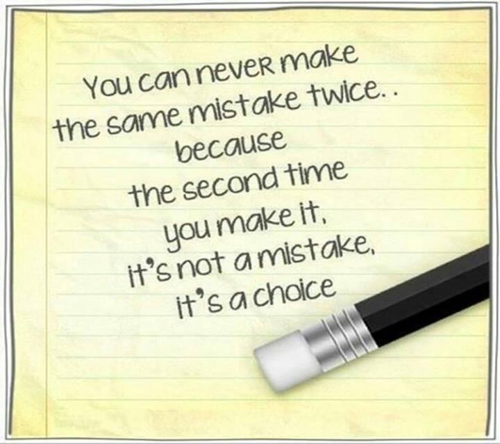 2nd time same mistake is a choice